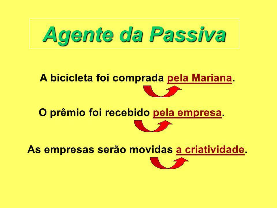 Agente da Passiva A bicicleta foi comprada pela Mariana.