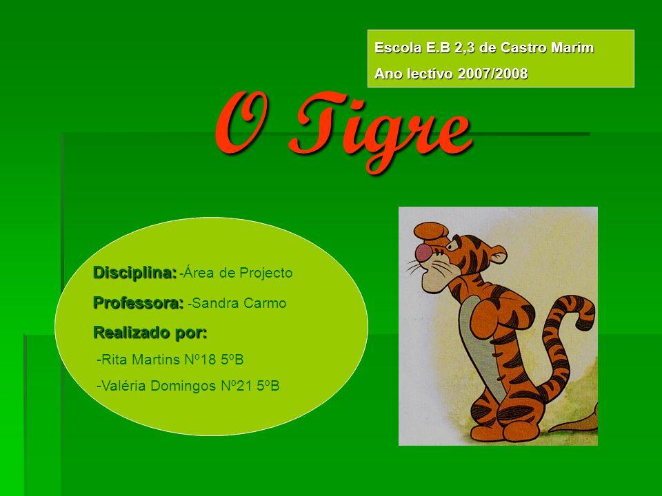 O Tigre Disciplina: -Área de Projecto Professora: -Sandra Carmo
