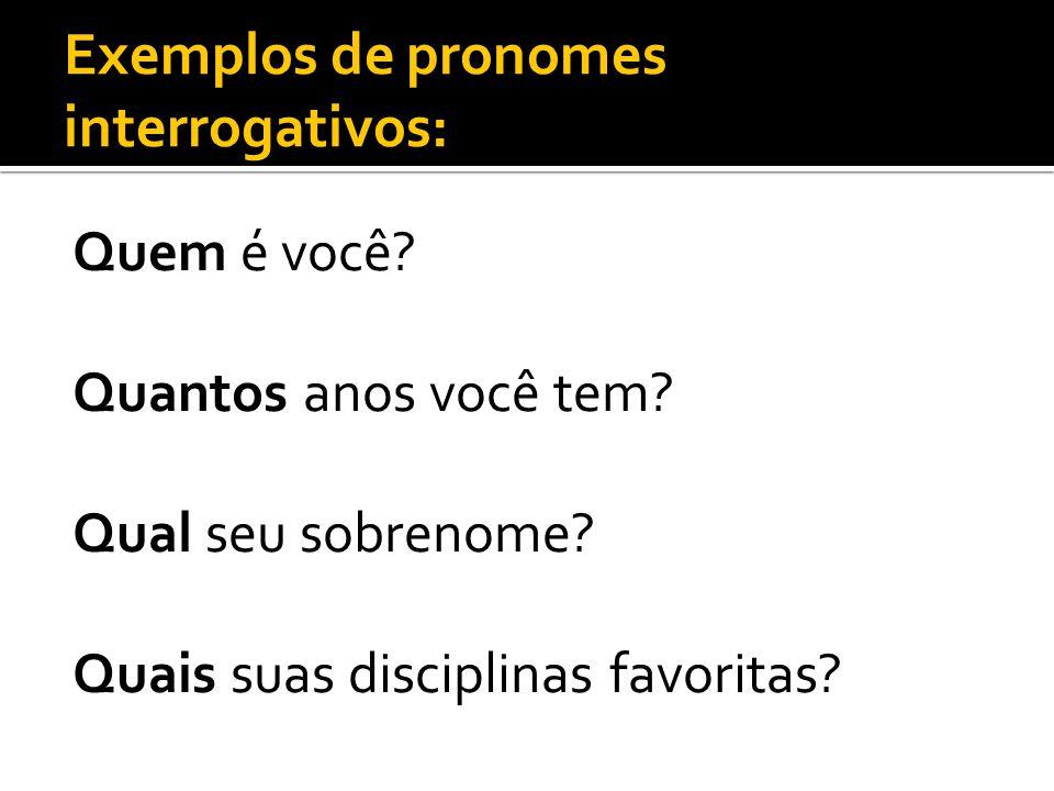 Exemplos de pronomes interrogativos: