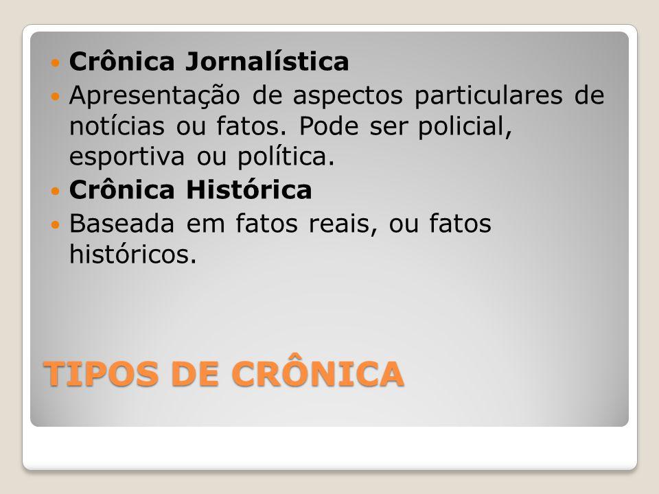TIPOS DE CRÔNICA Crônica Jornalística