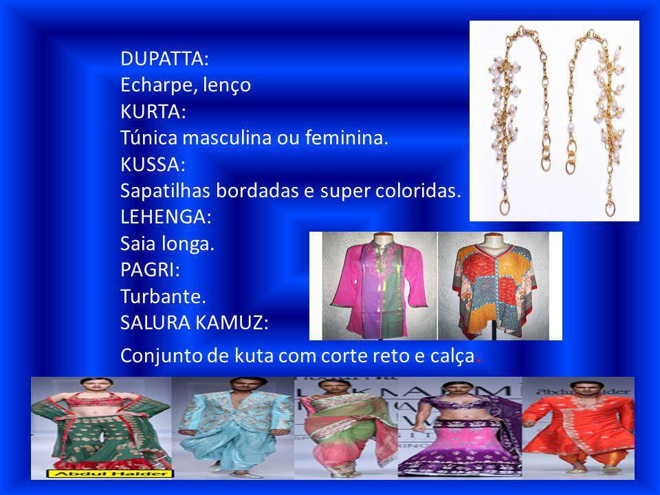 DUPATTA: Echarpe, lenço. KURTA: Túnica masculina ou feminina. KUSSA: Sapatilhas bordadas e super coloridas.