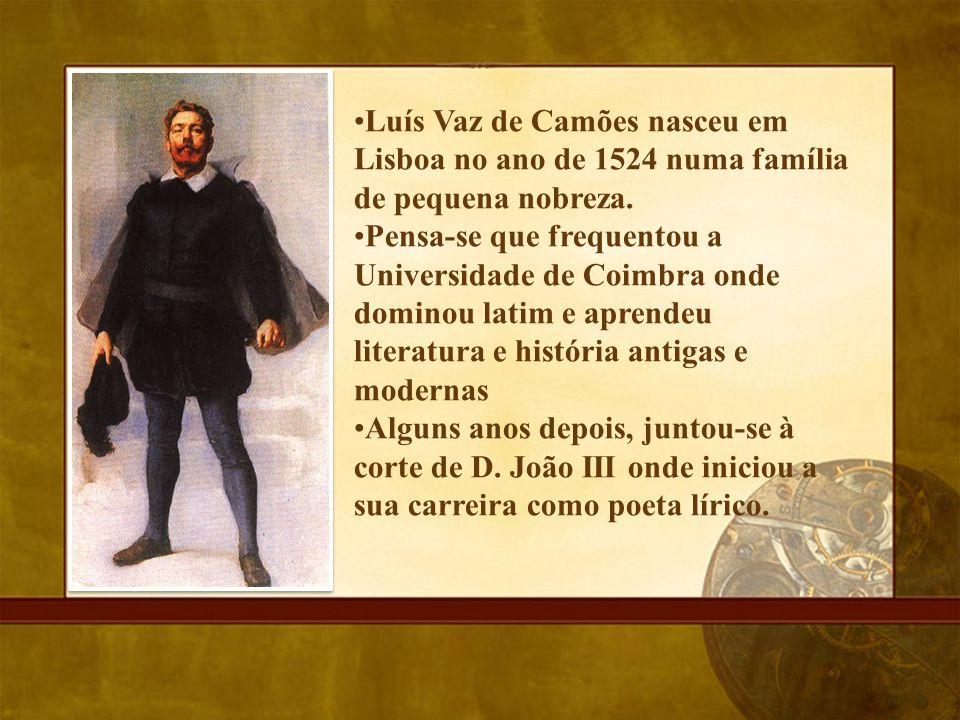 Luís Vaz de Camões nasceu em Lisboa no ano de 1524 numa família de pequena nobreza.