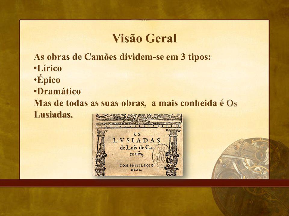 Visão Geral As obras de Camões dividem-se em 3 tipos: Lírico Épico