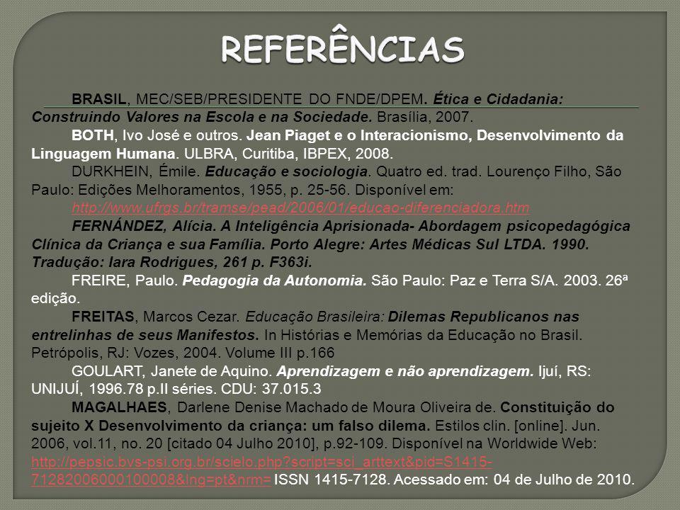 REFERÊNCIAS BRASIL, MEC/SEB/PRESIDENTE DO FNDE/DPEM. Ética e Cidadania: Construindo Valores na Escola e na Sociedade. Brasília, 2007.