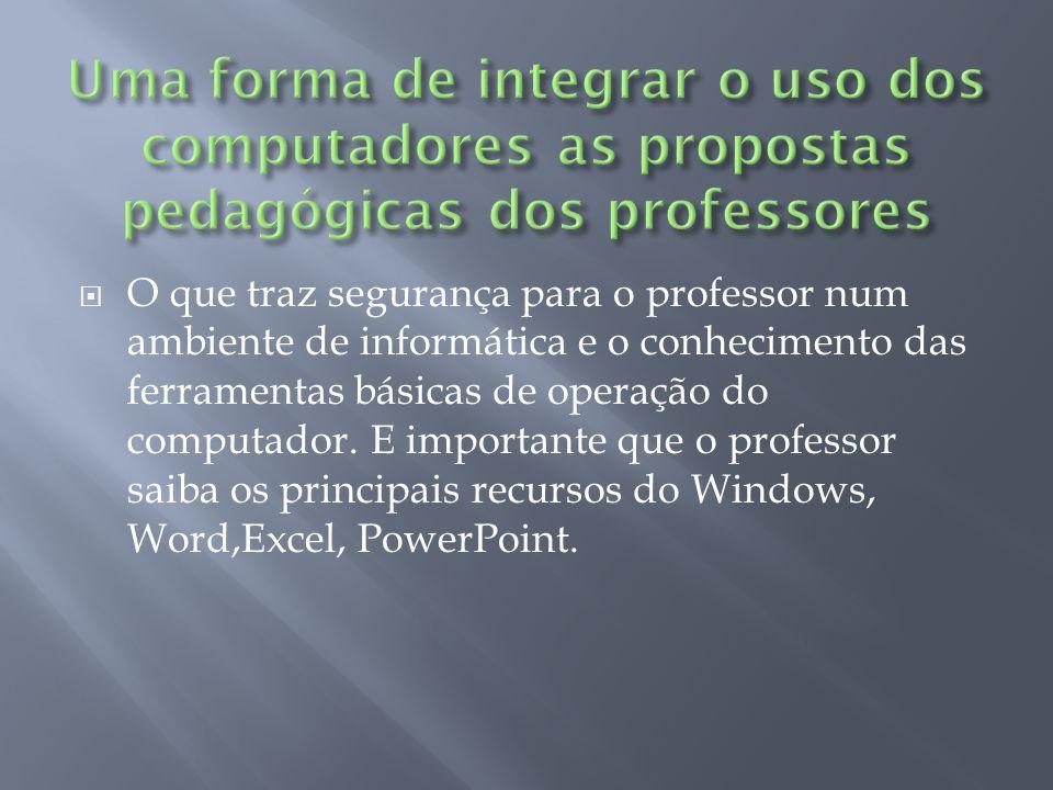 Uma forma de integrar o uso dos computadores as propostas pedagógicas dos professores