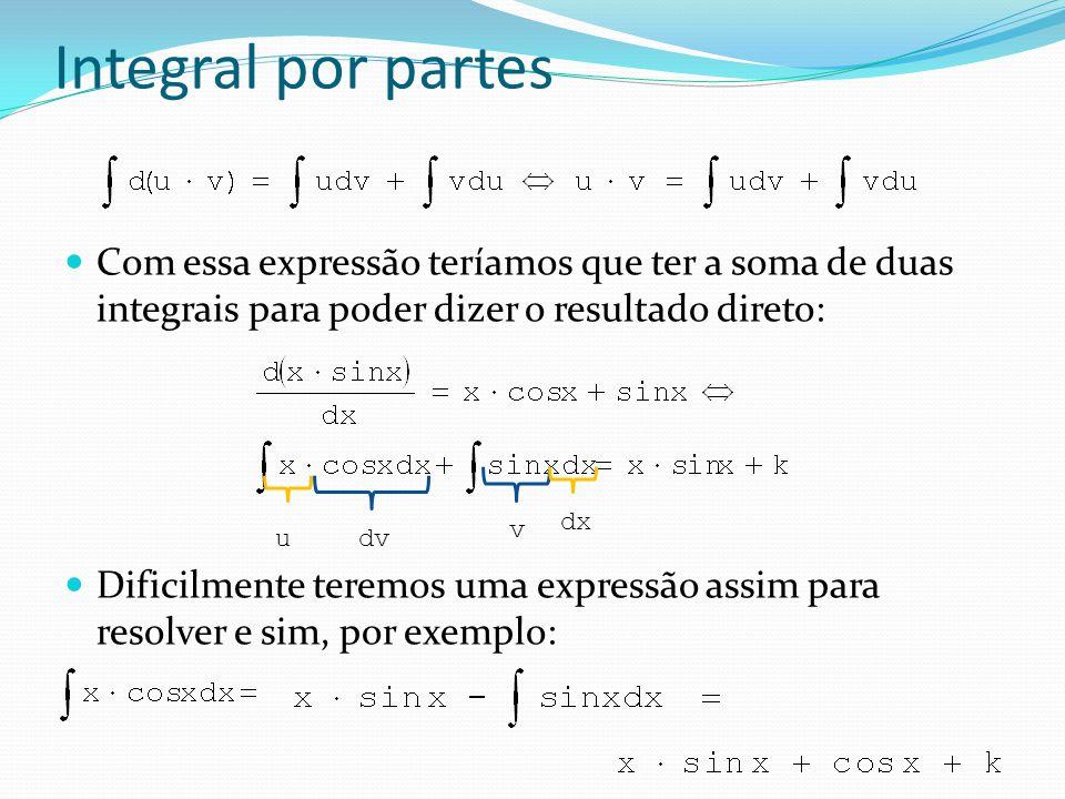 Integral por partes Com essa expressão teríamos que ter a soma de duas integrais para poder dizer o resultado direto:
