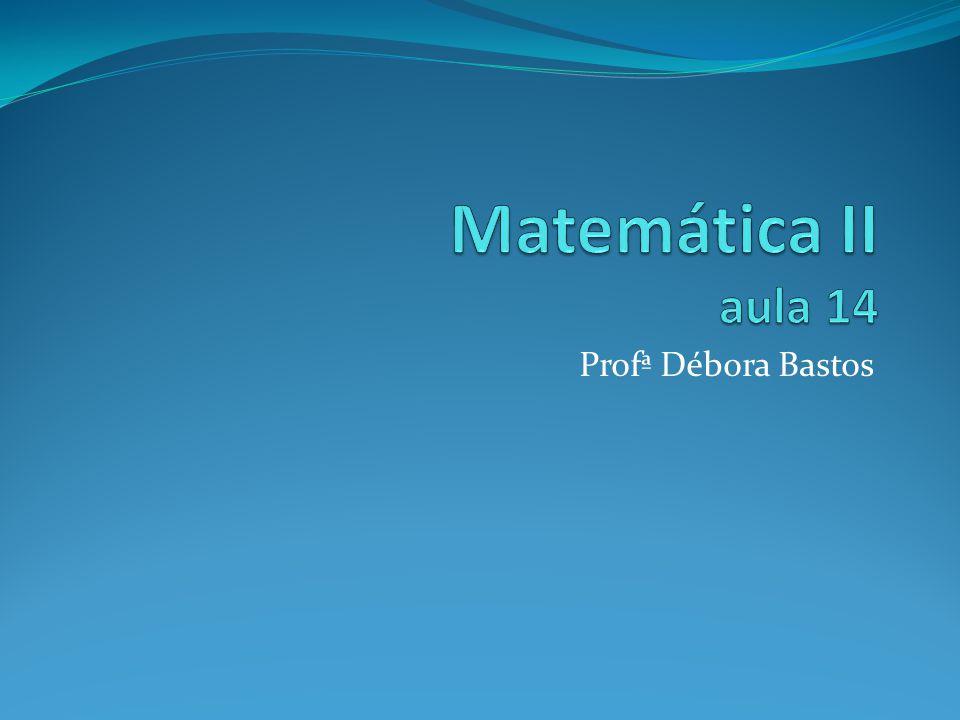Matemática II aula 14 Profª Débora Bastos