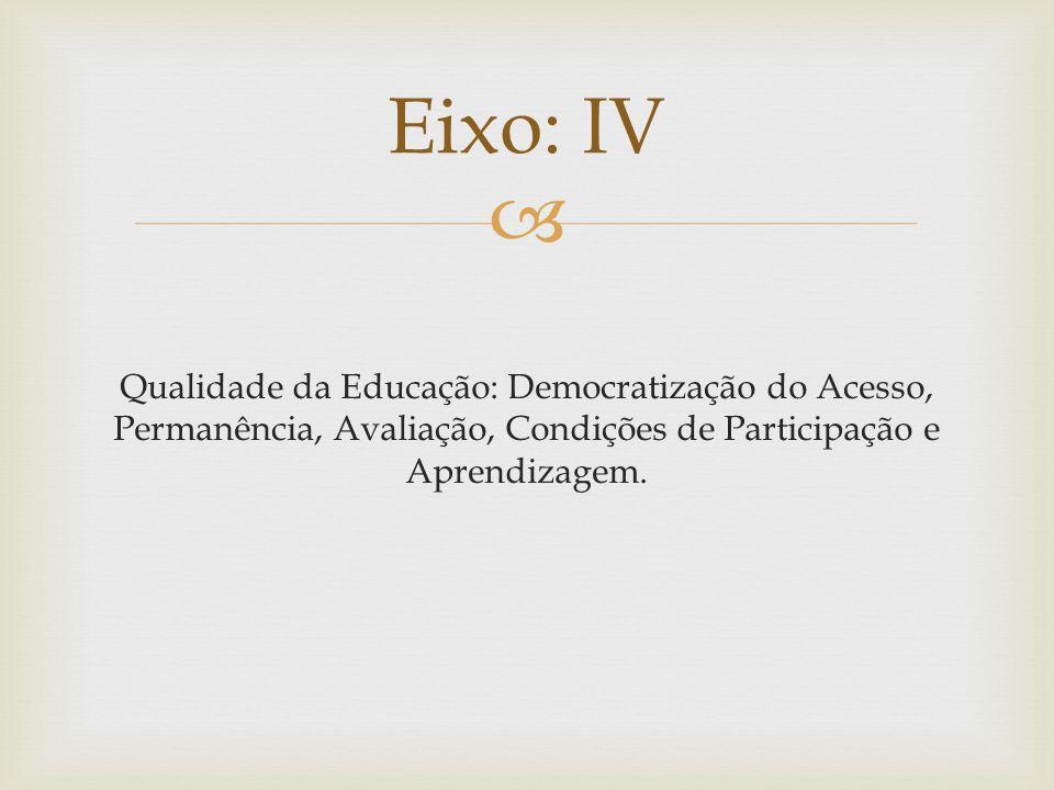 Eixo: IV Qualidade da Educação: Democratização do Acesso, Permanência, Avaliação, Condições de Participação e Aprendizagem.
