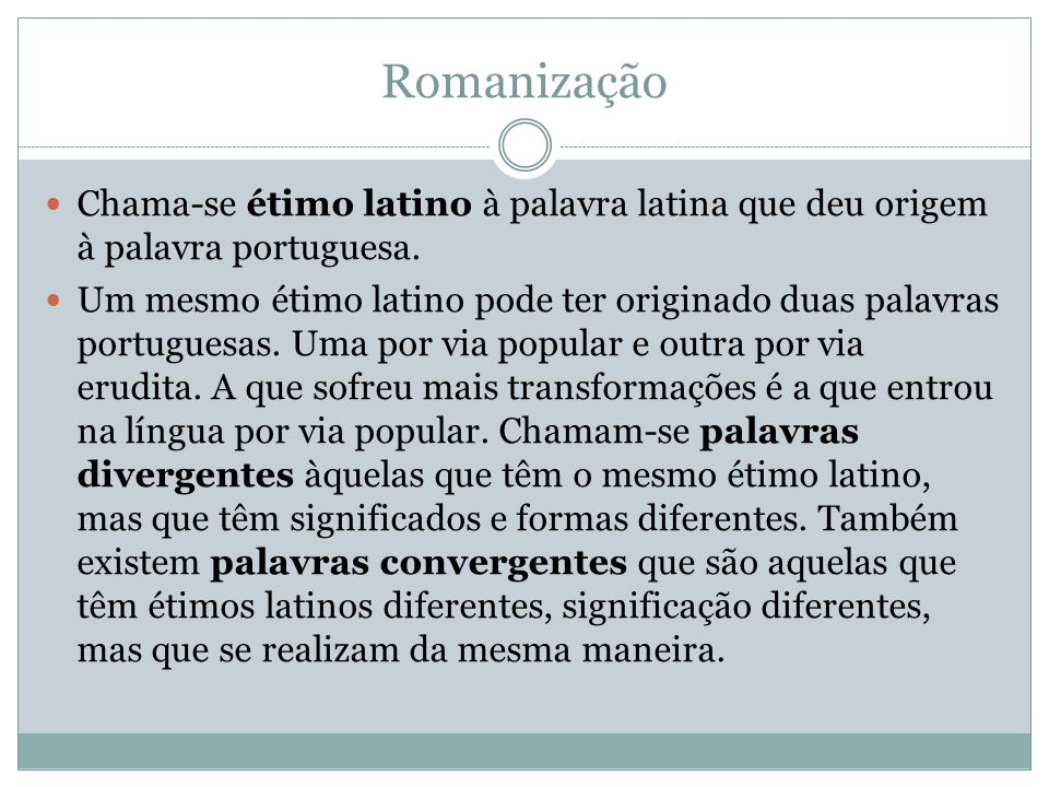 Romanização Chama-se étimo latino à palavra latina que deu origem à palavra portuguesa.