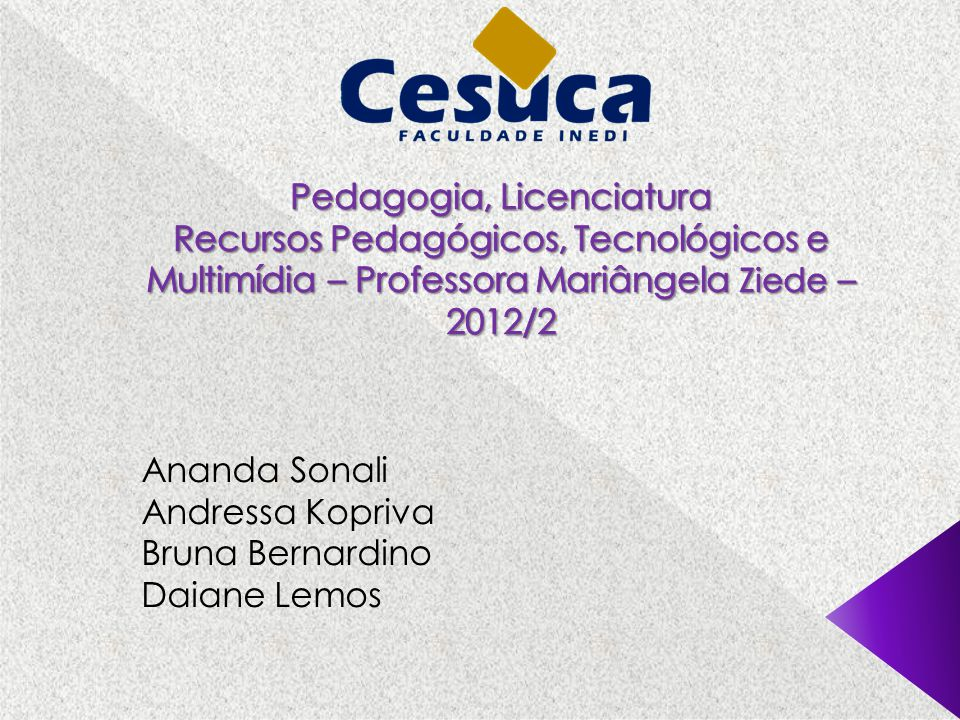 Pedagogia, Licenciatura Recursos Pedagógicos, Tecnológicos e Multimídia – Professora Mariângela Ziede – 2012/2