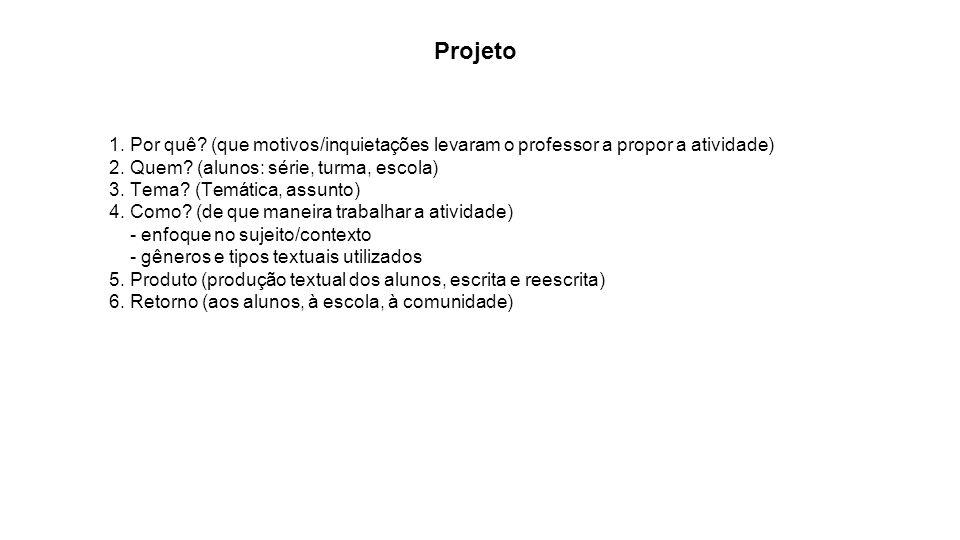 Projeto 1. Por quê (que motivos/inquietações levaram o professor a propor a atividade) 2. Quem (alunos: série, turma, escola)