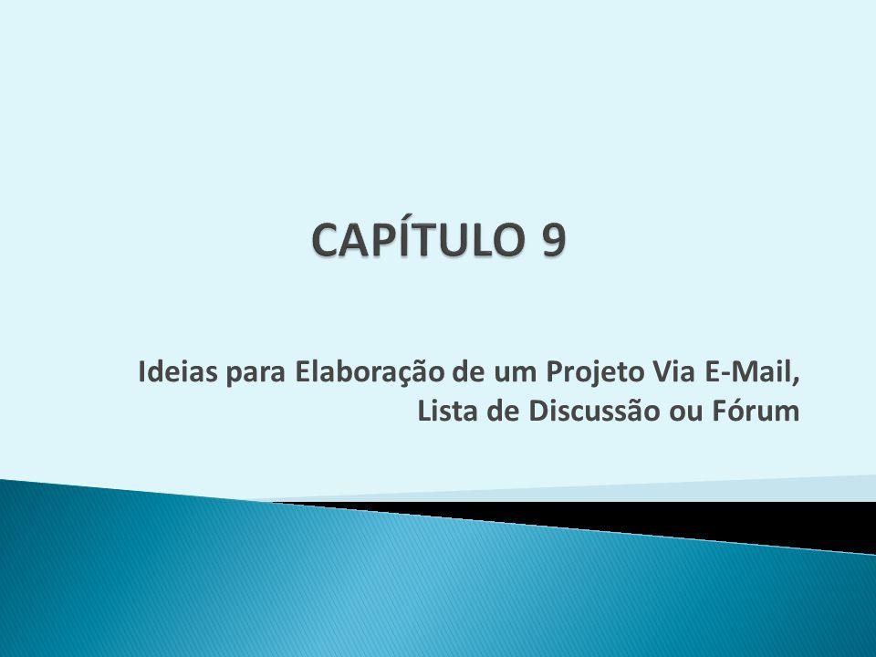 CAPÍTULO 9 Ideias para Elaboração de um Projeto Via E-Mail, Lista de Discussão ou Fórum