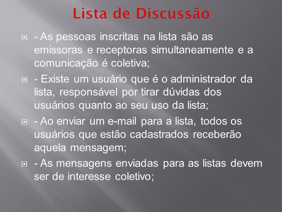 Lista de Discussão - As pessoas inscritas na lista são as emissoras e receptoras simultaneamente e a comunicação é coletiva;