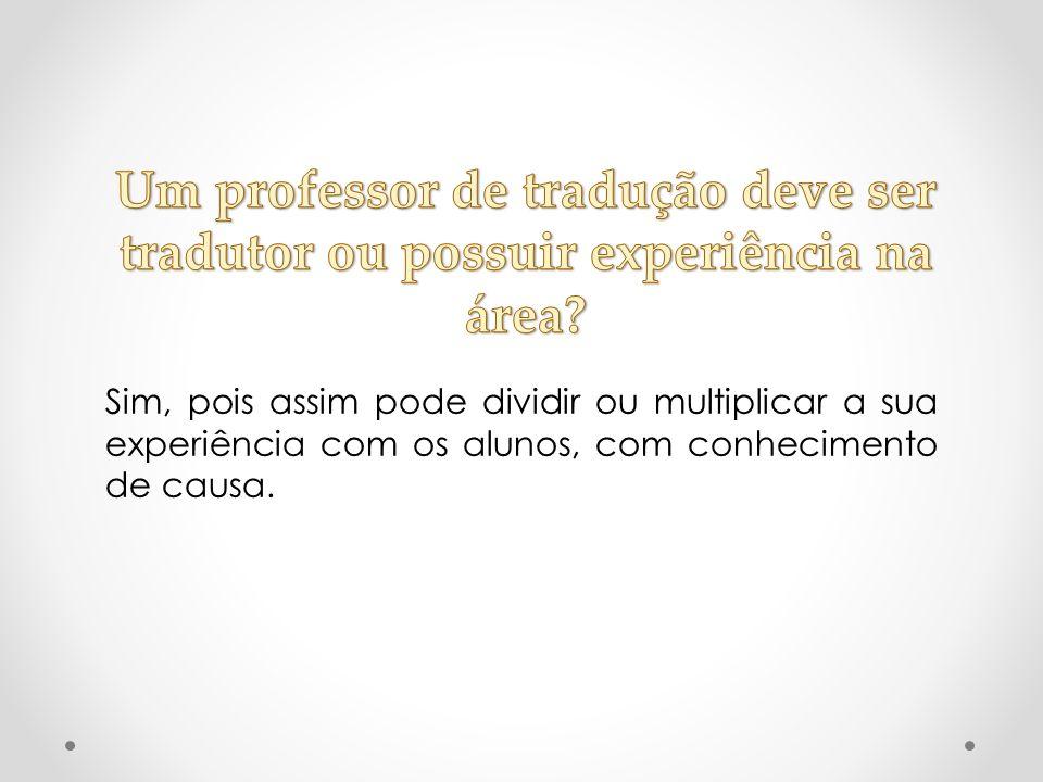Um professor de tradução deve ser tradutor ou possuir experiência na área