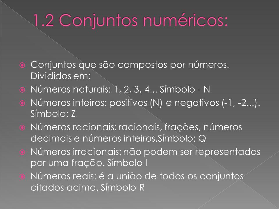 1.2 Conjuntos numéricos: Conjuntos que são compostos por números. Divididos em: Números naturais: 1, 2, 3, 4... Símbolo - N.