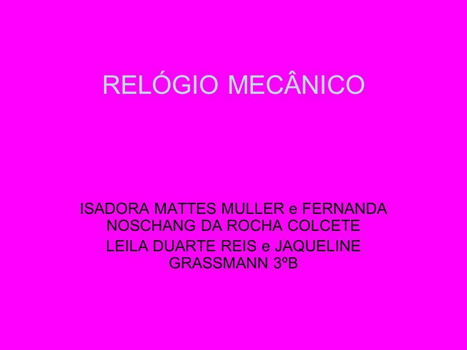 RELÓGIO MECÂNICO ISADORA MATTES MULLER e FERNANDA NOSCHANG DA ROCHA COLCETE.
