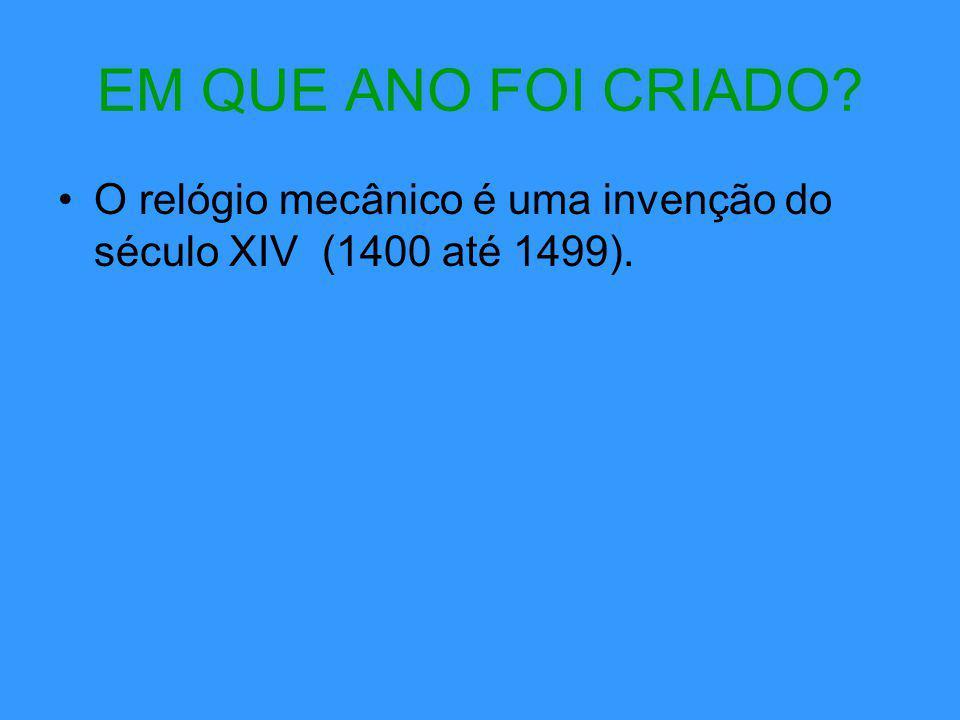 EM QUE ANO FOI CRIADO O relógio mecânico é uma invenção do século XIV (1400 até 1499).
