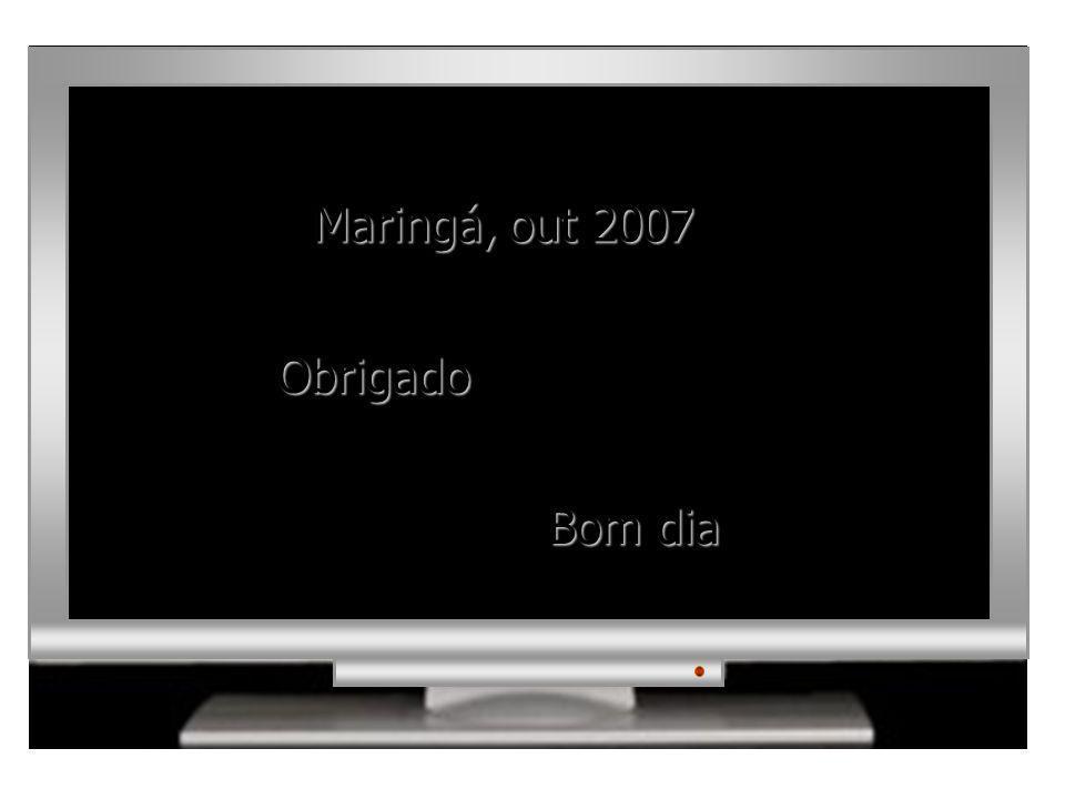 Maringá, out 2007 Obrigado Bom dia