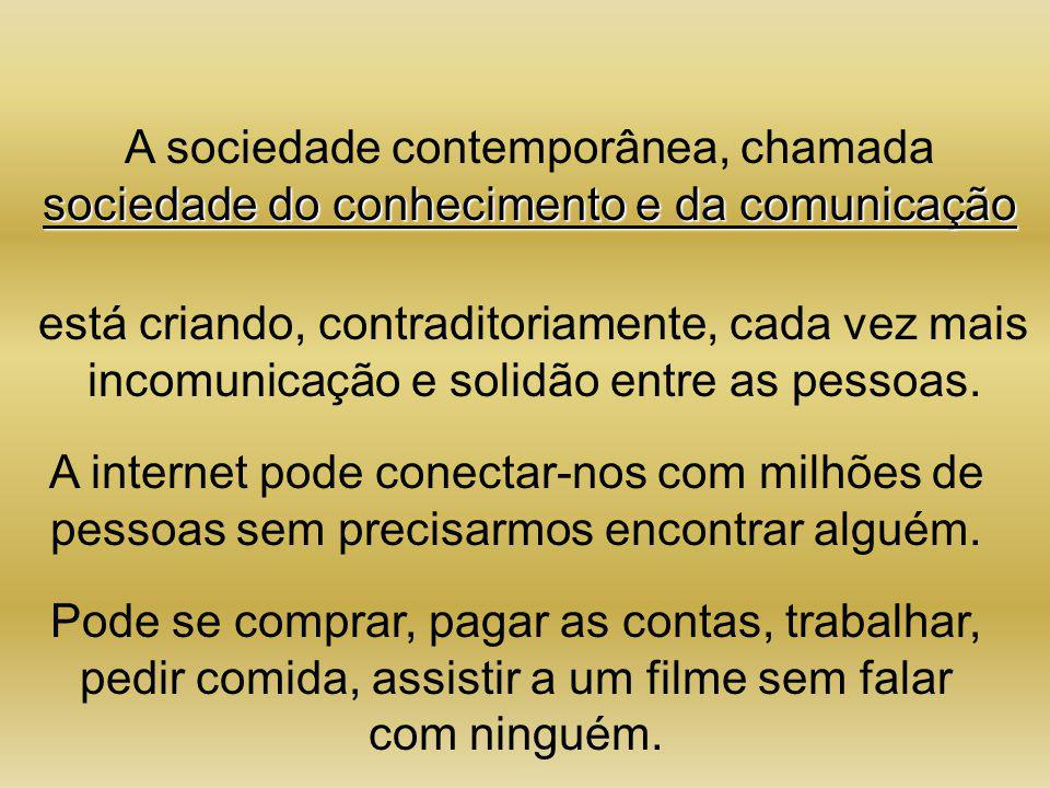 A sociedade contemporânea, chamada sociedade do conhecimento e da comunicação