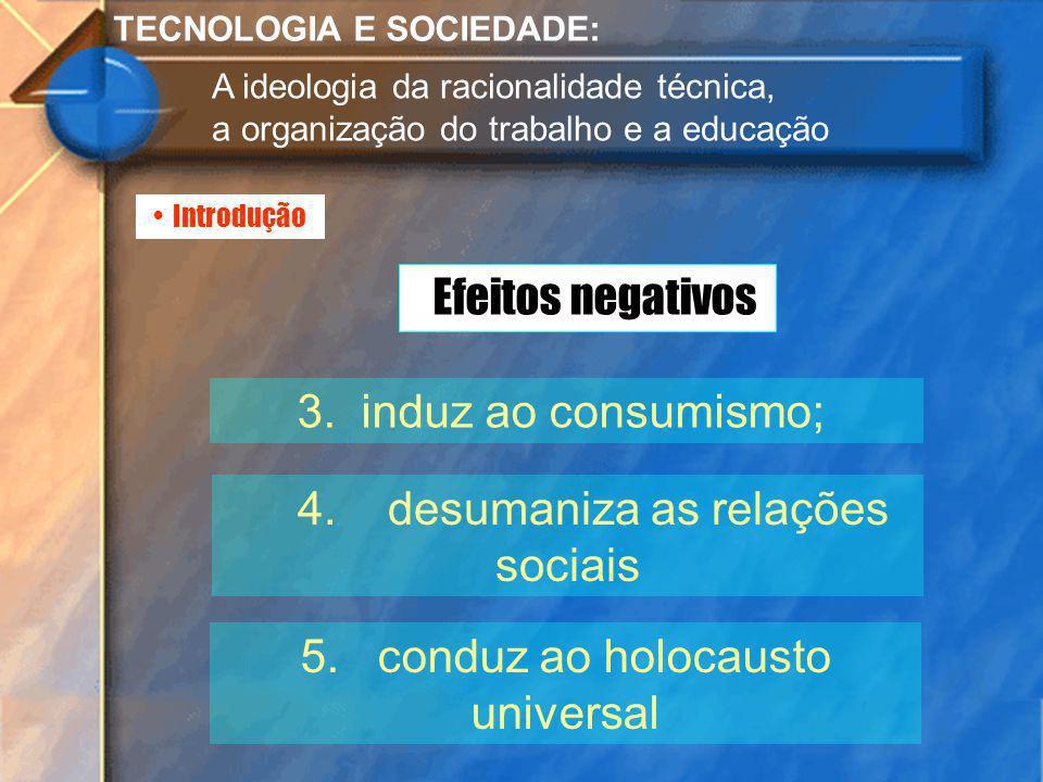 4. desumaniza as relações sociais