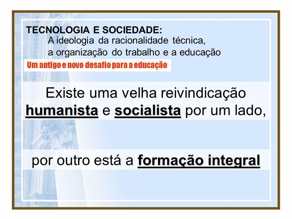 Existe uma velha reivindicação humanista e socialista por um lado,