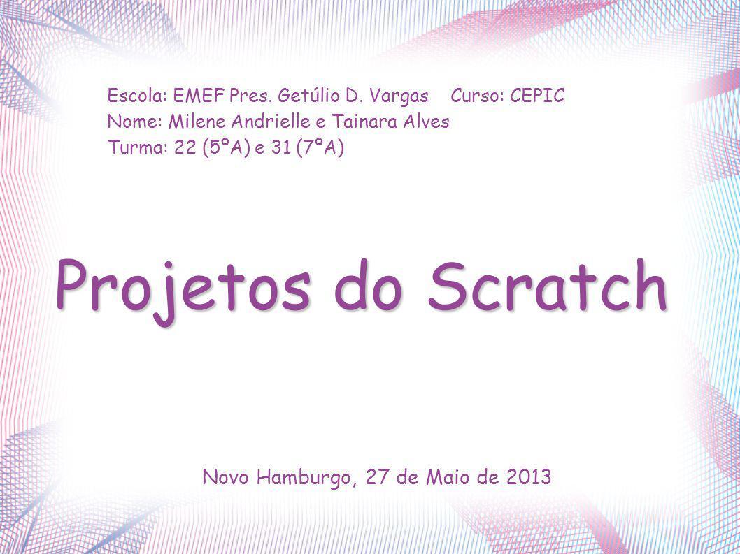 Projetos do Scratch Novo Hamburgo, 27 de Maio de 2013