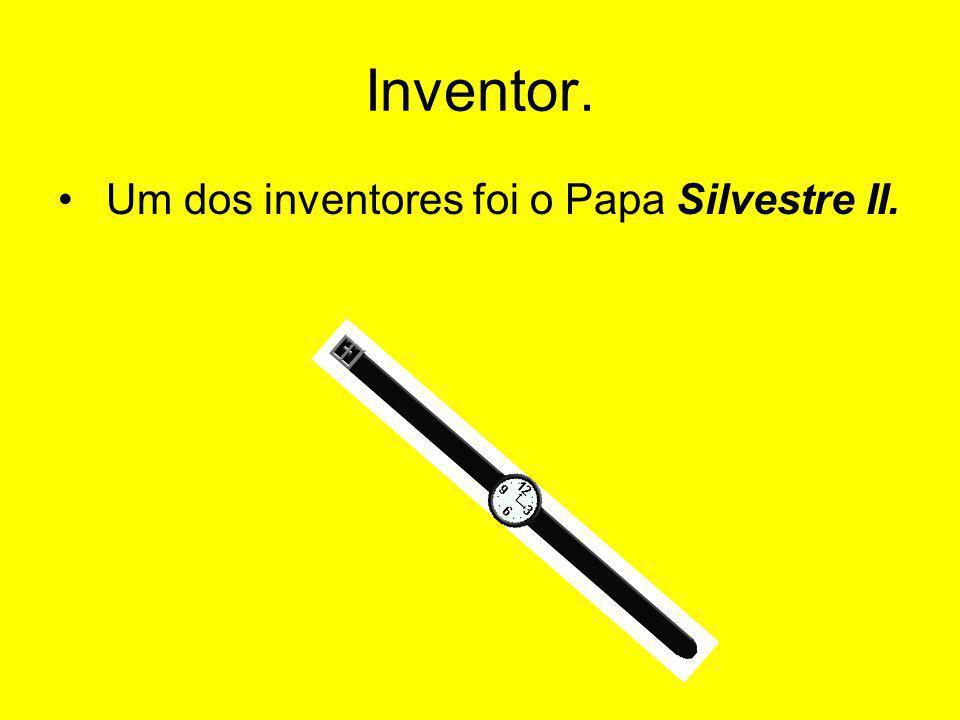 Inventor. Um dos inventores foi o Papa Silvestre II.