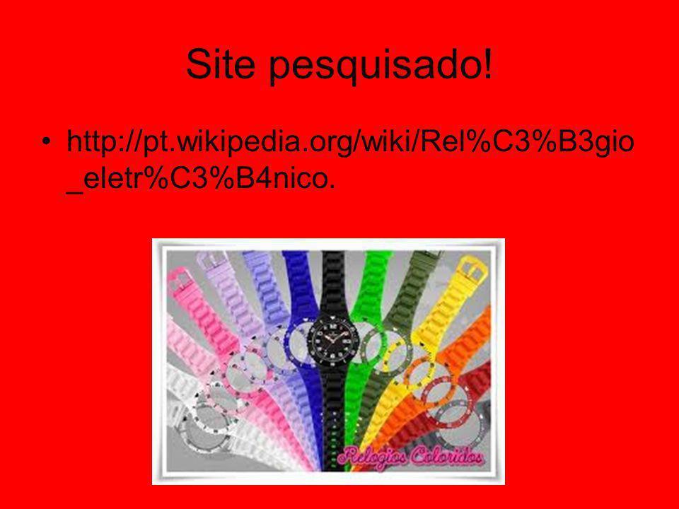 Site pesquisado! http://pt.wikipedia.org/wiki/Rel%C3%B3gio_eletr%C3%B4nico.