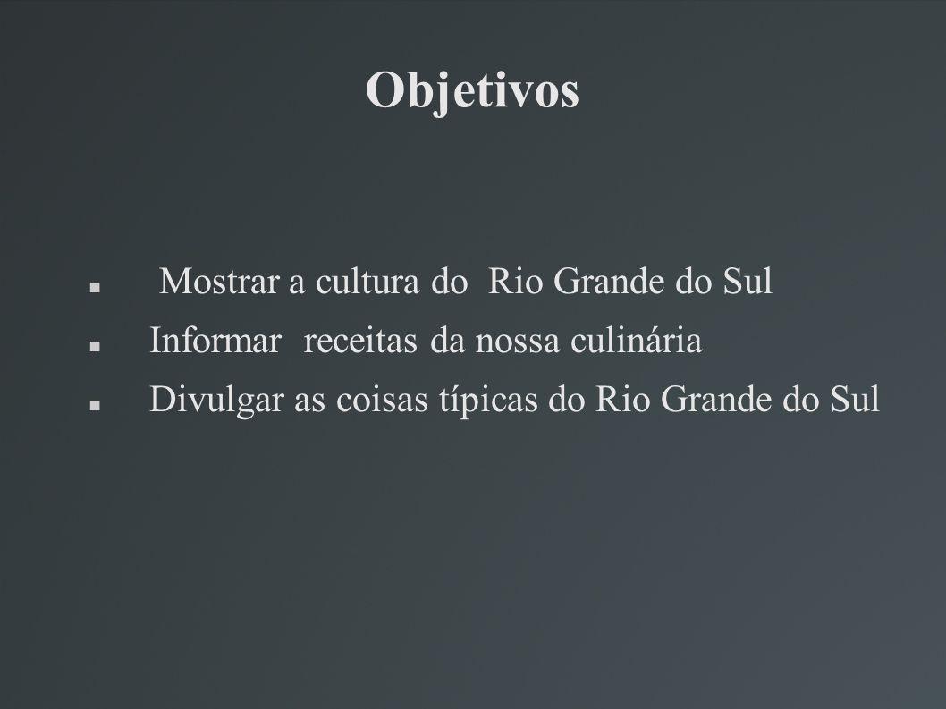 Objetivos Mostrar a cultura do Rio Grande do Sul