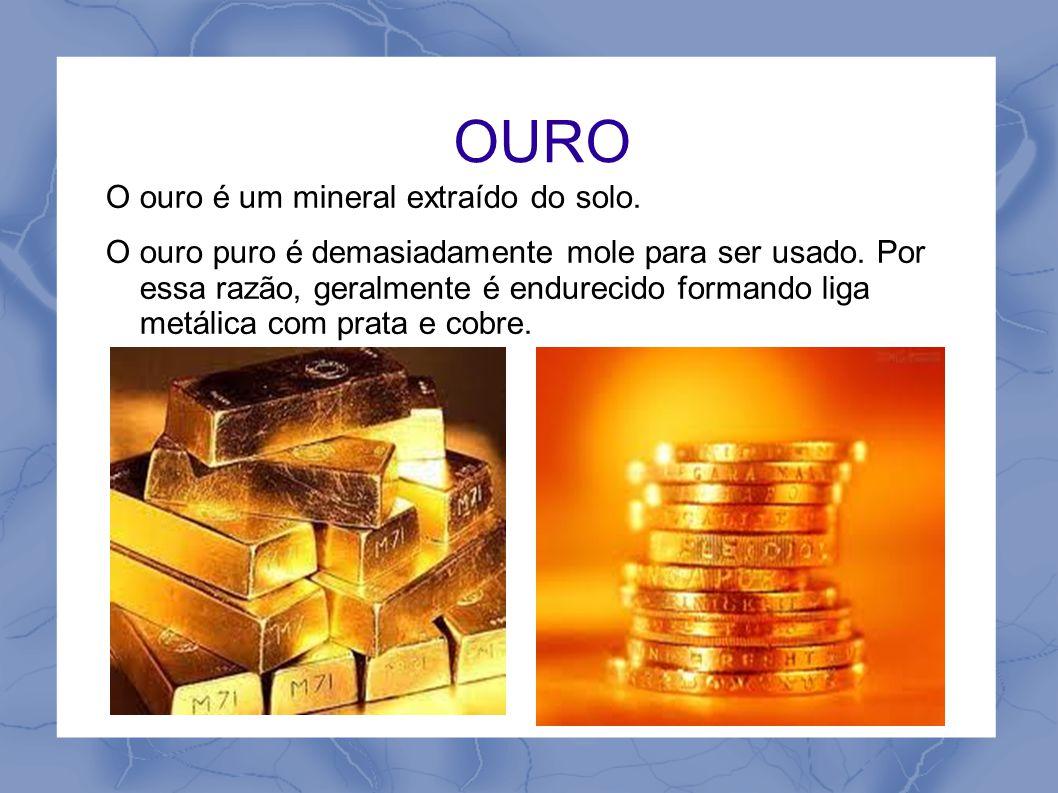 OURO O ouro é um mineral extraído do solo.