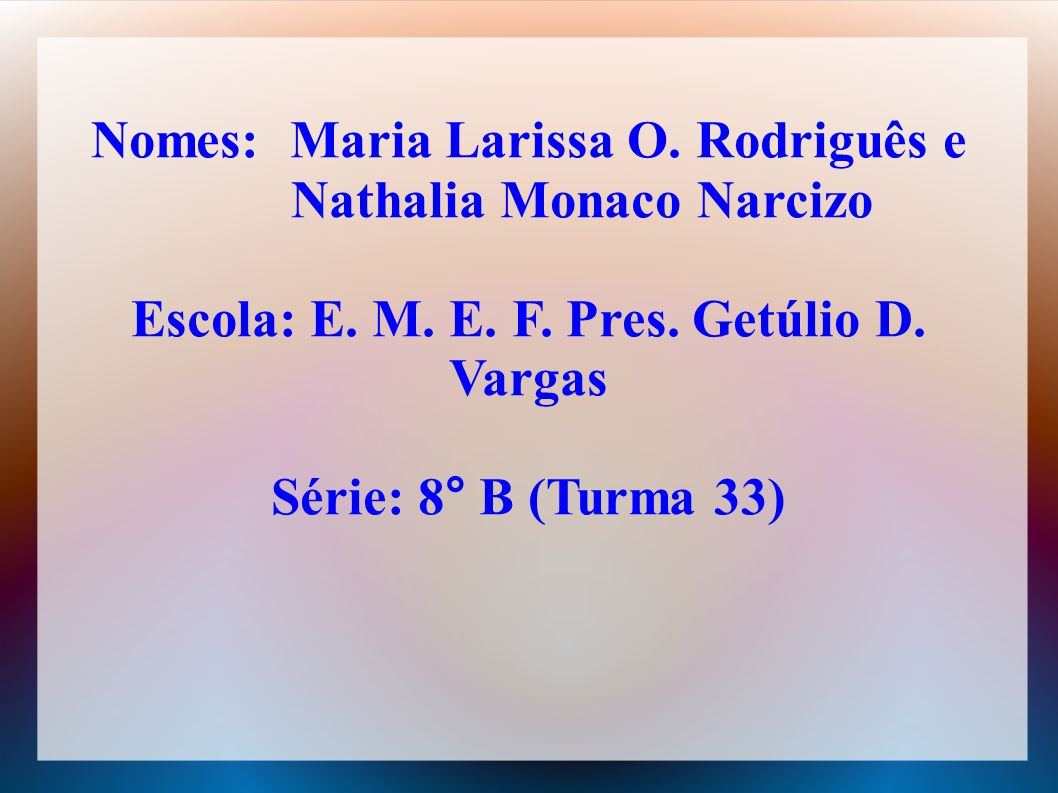 Nomes: Maria Larissa O. Rodriguês e Nathalia Monaco Narcizo