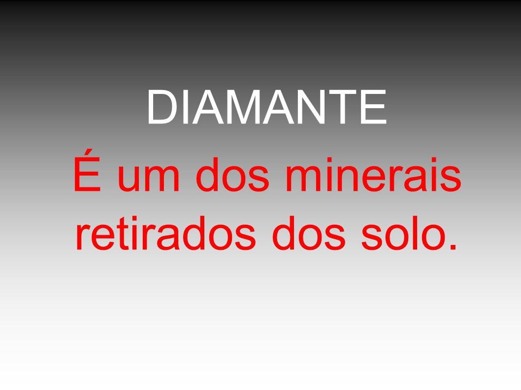 É um dos minerais retirados dos solo.