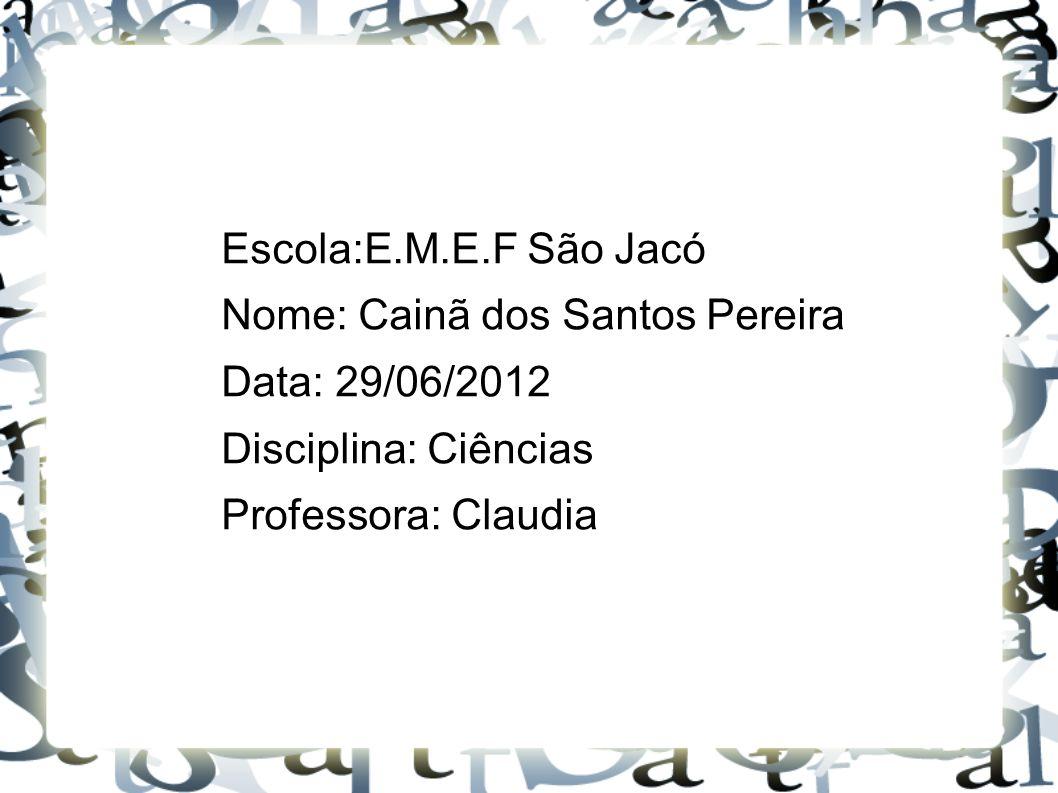 Escola:E.M.E.F São Jacó Nome: Cainã dos Santos Pereira.