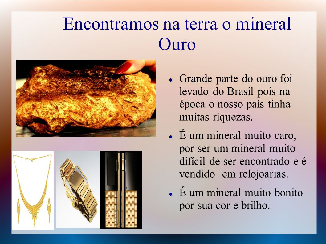 Encontramos na terra o mineral Ouro