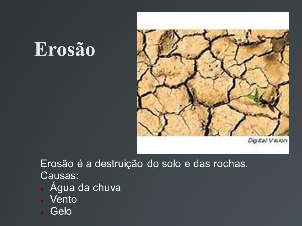 Erosão Erosão é a destruição do solo e das rochas. Causas: