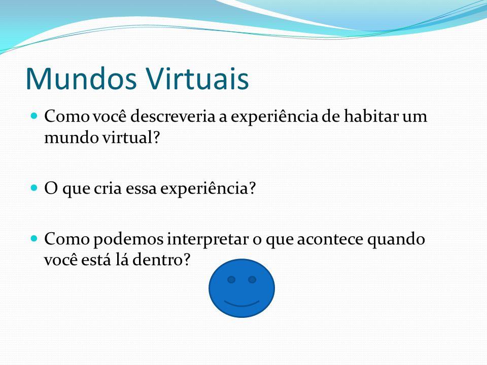 Mundos Virtuais Como você descreveria a experiência de habitar um mundo virtual O que cria essa experiência