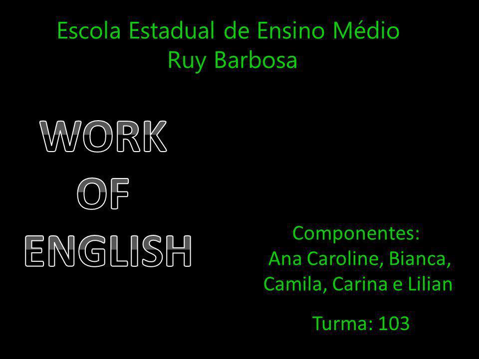 WORK OF ENGLISH Escola Estadual de Ensino Médio Ruy Barbosa