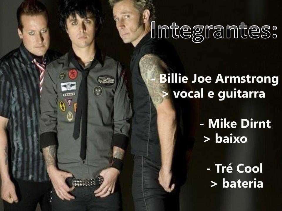 Integrantes: - Billie Joe Armstrong > vocal e guitarra - Mike Dirnt