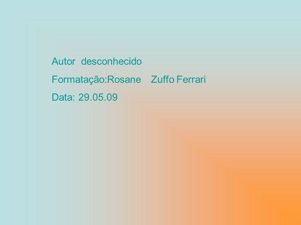 Autor desconhecido Formatação:Rosane Zuffo Ferrari Data: 29.05.09