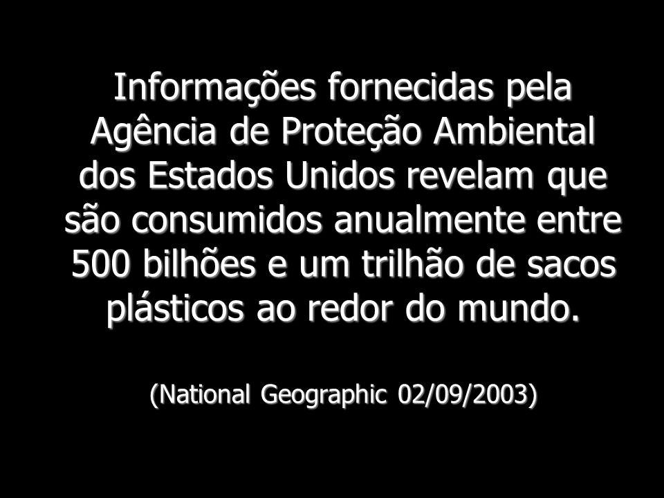 Informações fornecidas pela Agência de Proteção Ambiental dos Estados Unidos revelam que são consumidos anualmente entre 500 bilhões e um trilhão de sacos plásticos ao redor do mundo.