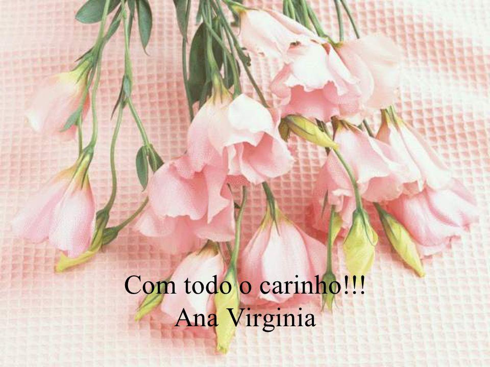 Com todo o carinho!!! Ana Virginia
