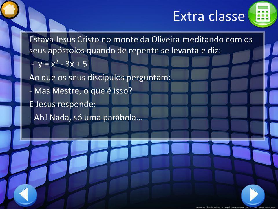 Extra classe Estava Jesus Cristo no monte da Oliveira meditando com os seus apóstolos quando de repente se levanta e diz: