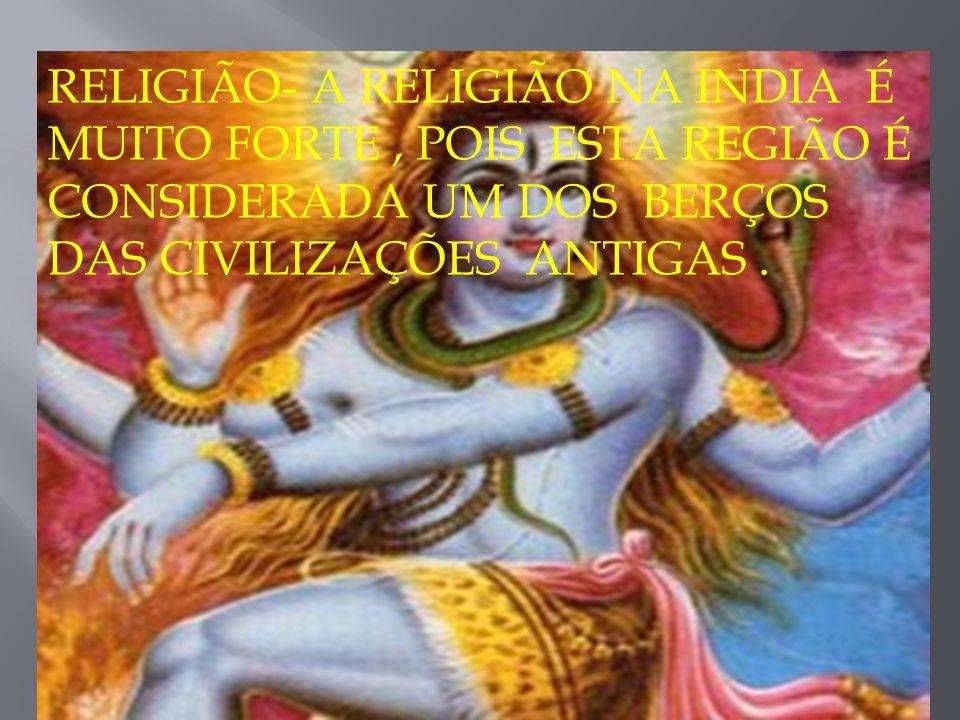 RELIGIÃO- A RELIGIÃO NA INDIA É MUITO FORTE , POIS ESTA REGIÃO É CONSIDERADA UM DOS BERÇOS DAS CIVILIZAÇÕES ANTIGAS .