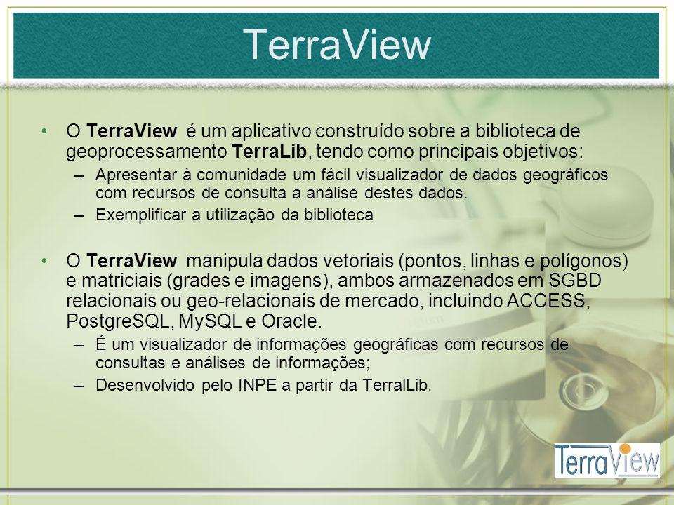 TerraView O TerraView é um aplicativo construído sobre a biblioteca de geoprocessamento TerraLib, tendo como principais objetivos: