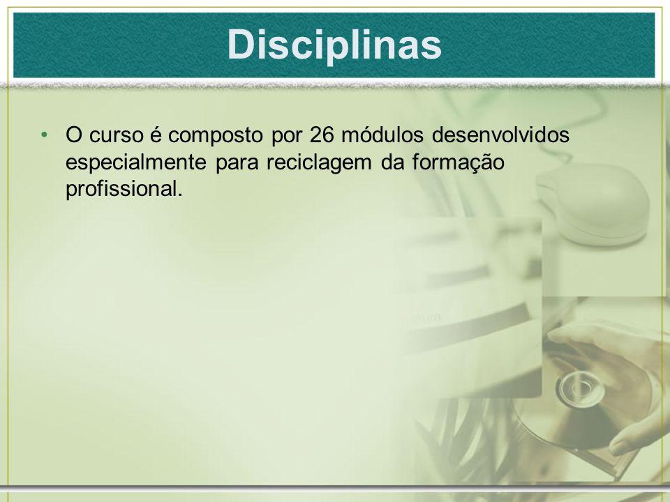 Disciplinas O curso é composto por 26 módulos desenvolvidos especialmente para reciclagem da formação profissional.
