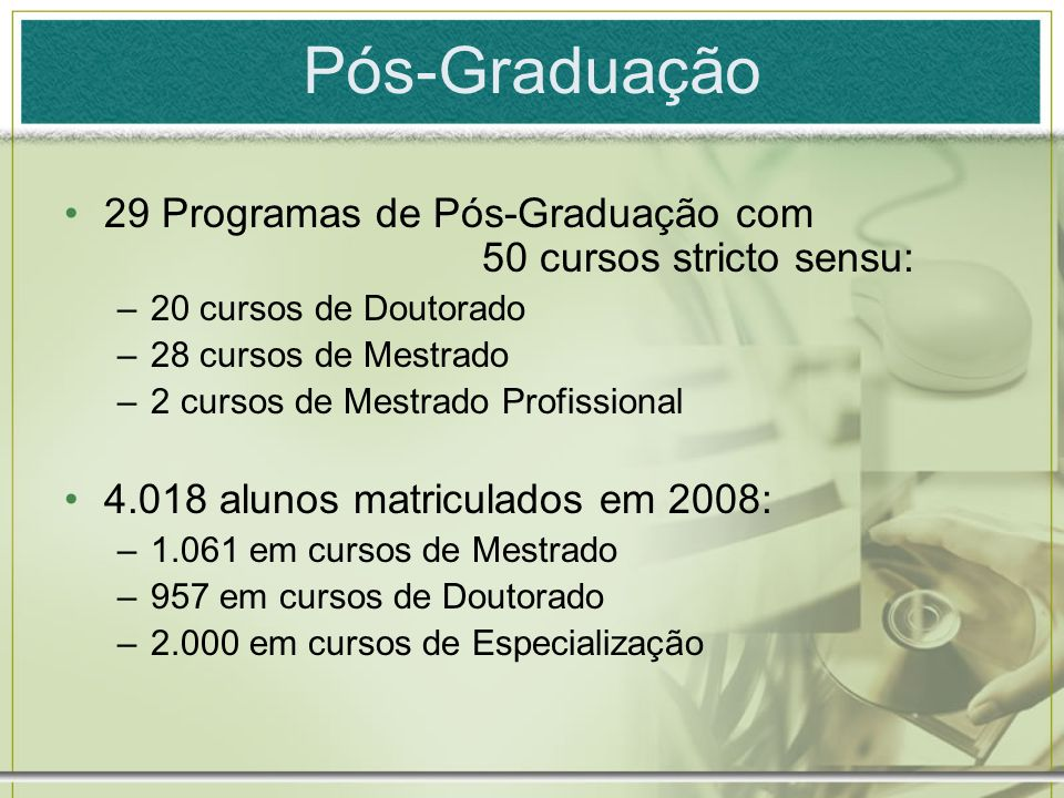 Pós-Graduação 29 Programas de Pós-Graduação com 50 cursos stricto sensu: