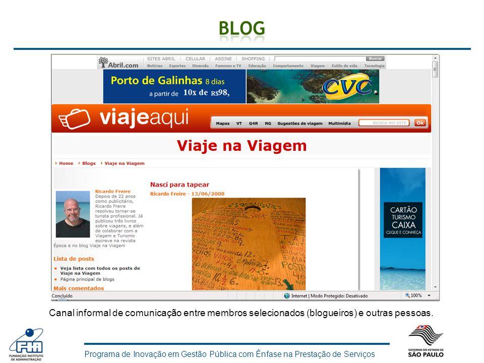 Blog Canal informal de comunicação entre membros selecionados (blogueiros) e outras pessoas.