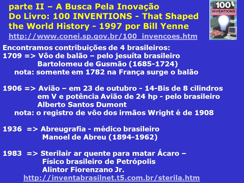 parte II – A Busca Pela Inovação Do Livro: 100 INVENTIONS - That Shaped the World History - 1997 por Bill Yenne http://www.conei.sp.gov.br/100_invencoes.htm