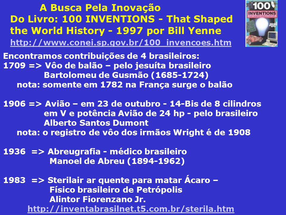 A Busca Pela Inovação Do Livro: 100 INVENTIONS - That Shaped the World History - 1997 por Bill Yenne http://www.conei.sp.gov.br/100_invencoes.htm