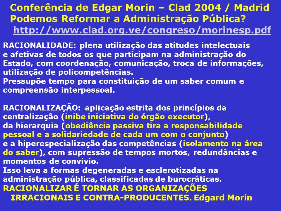 Conferência de Edgar Morin – Clad 2004 / Madrid Podemos Reformar a Administração Pública http://www.clad.org.ve/congreso/morinesp.pdf